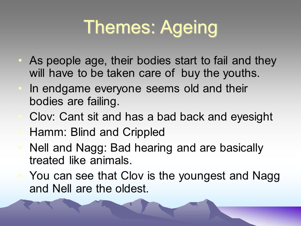 Themes: Ageing As people age, their bodies start to fail and they will have to be taken care of buy the youths.