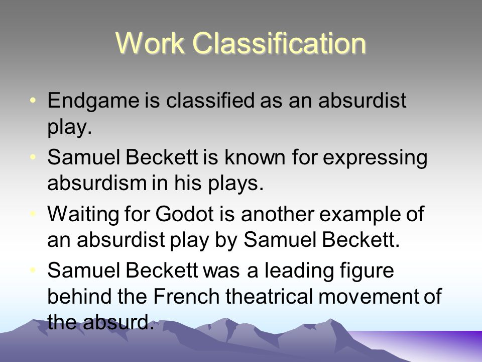 Work Classification Endgame is classified as an absurdist play.
