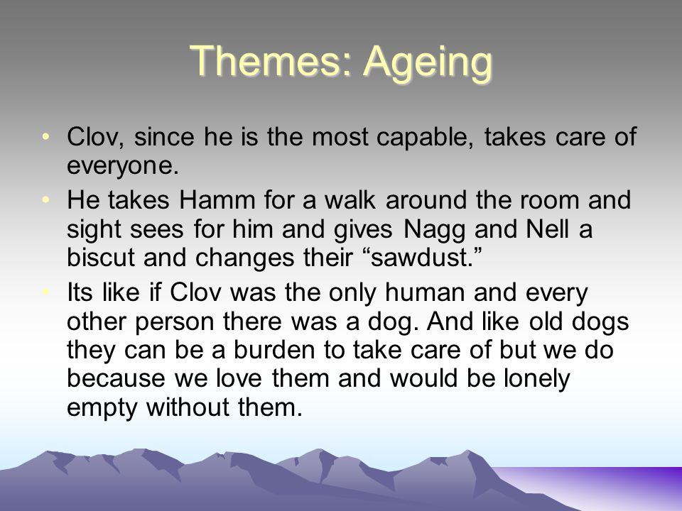 Themes: Ageing Clov, since he is the most capable, takes care of everyone.