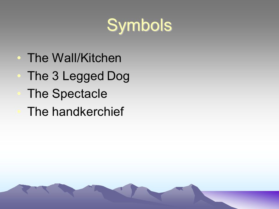 Symbols The Wall/Kitchen The 3 Legged Dog The Spectacle