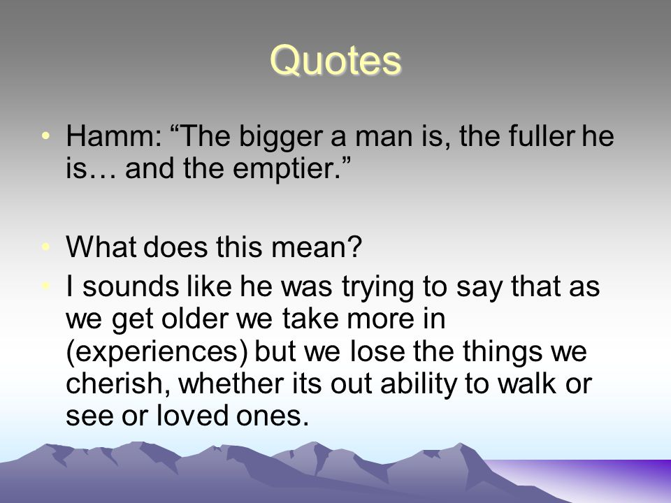 Quotes Hamm: The bigger a man is, the fuller he is… and the emptier.