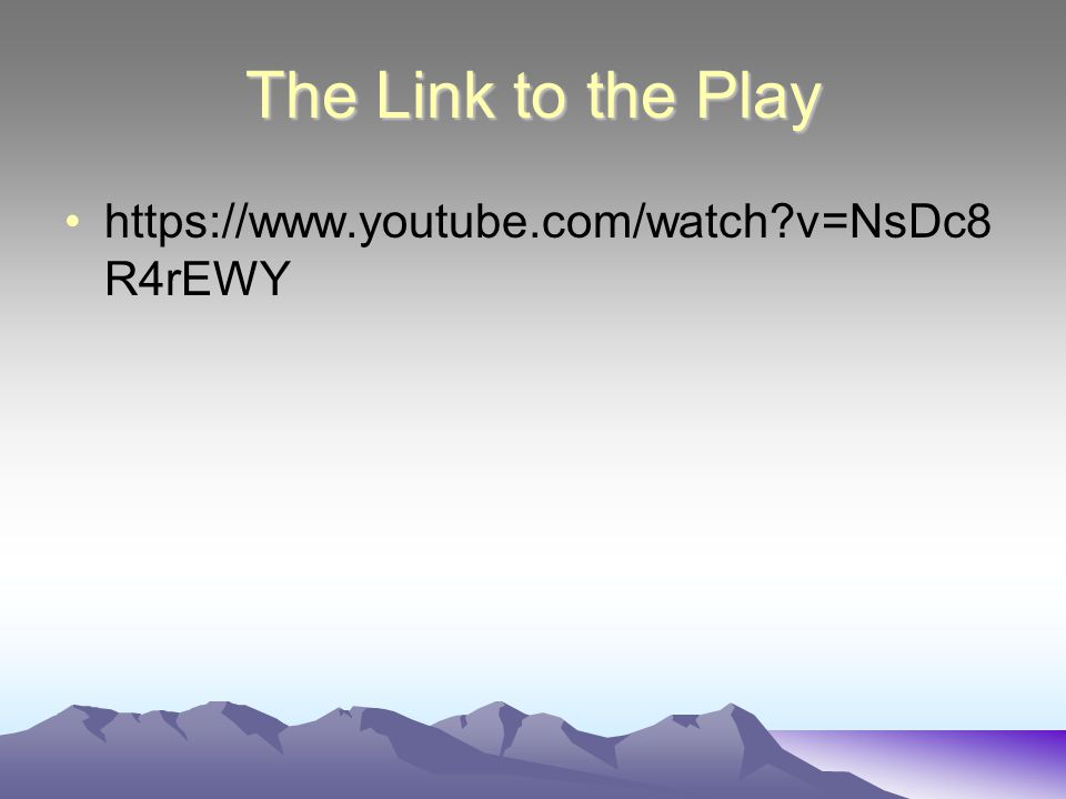 The Link to the Play https://www.youtube.com/watch v=NsDc8R4rEWY