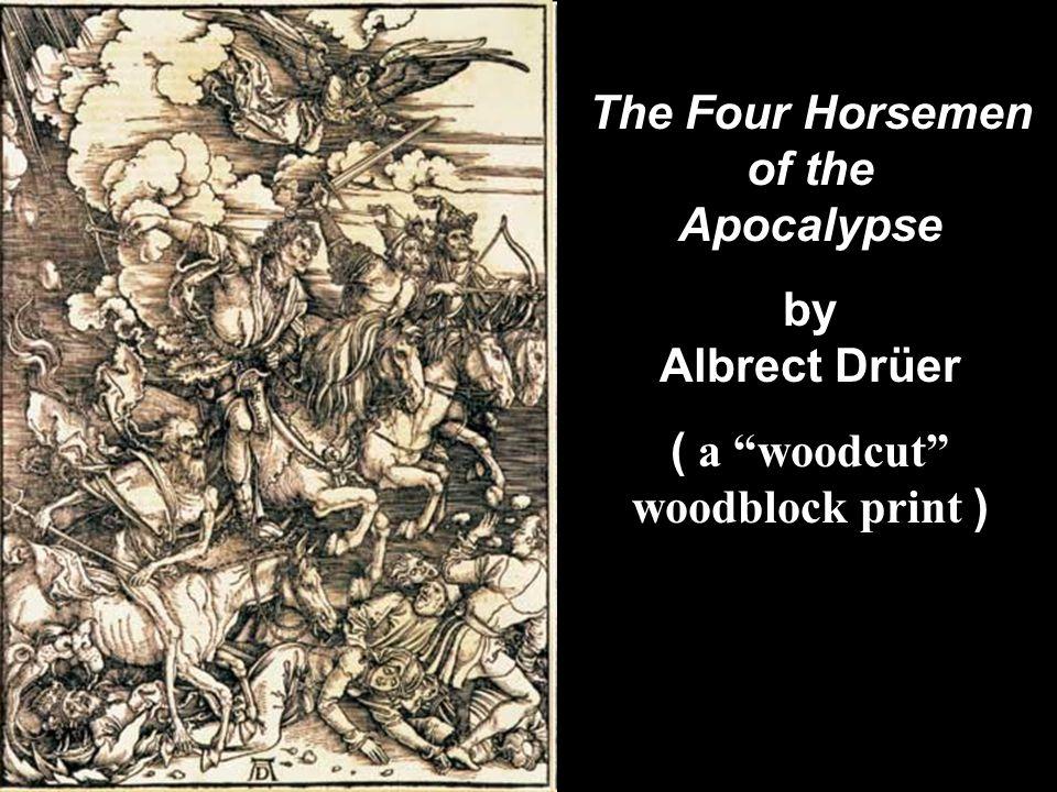 The Four Horsemen of the Apocalypse ( a woodcut woodblock print )