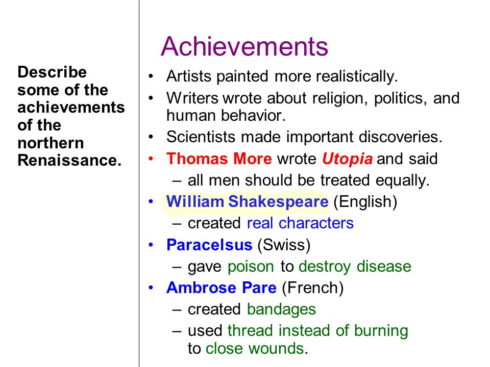 Achievements Describe some of the achievements of the northern Renaissance. Artists painted more realistically.
