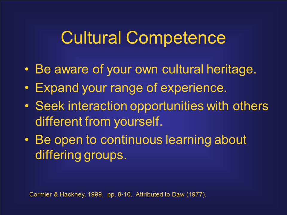 Cultural Competence Be aware of your own cultural heritage.