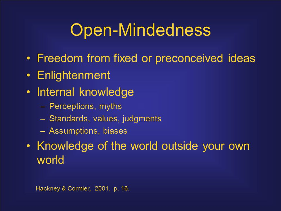 Open-Mindedness Freedom from fixed or preconceived ideas Enlightenment
