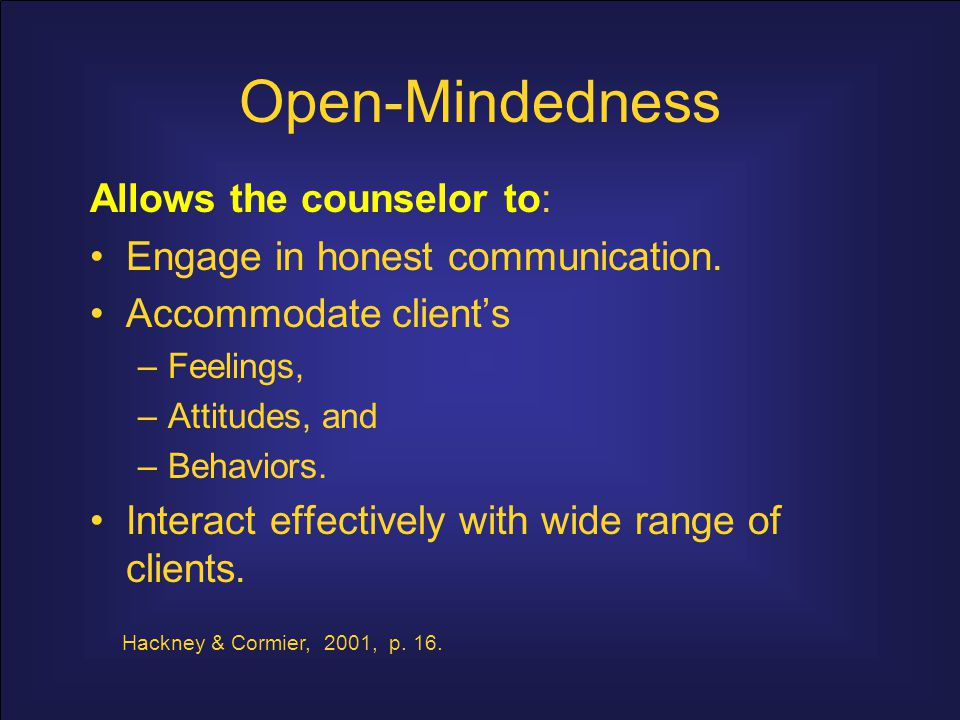 Open-Mindedness Allows the counselor to: