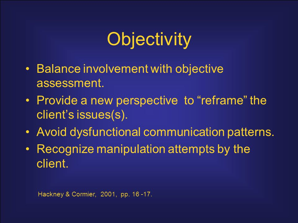 Objectivity Balance involvement with objective assessment.