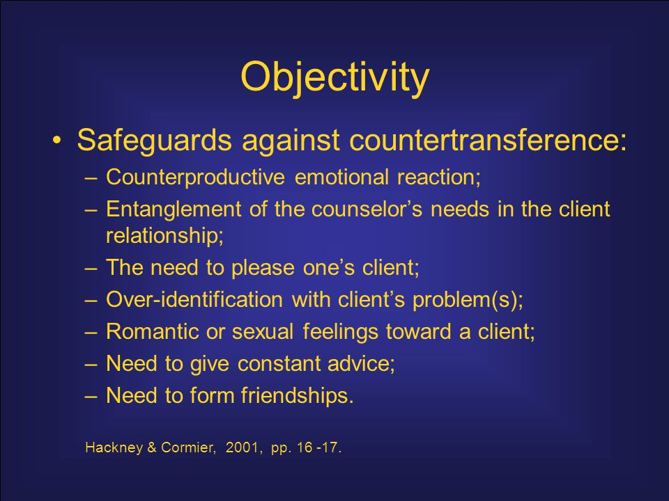 Objectivity Safeguards against countertransference: