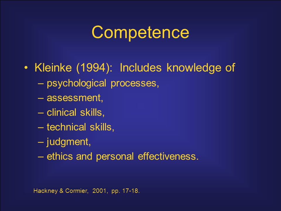 Competence Kleinke (1994): Includes knowledge of