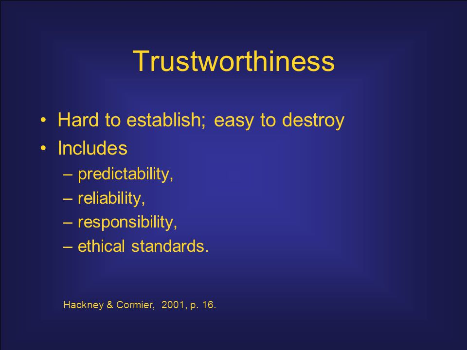 Trustworthiness Hard to establish; easy to destroy Includes