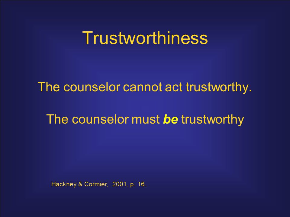 Trustworthiness The counselor cannot act trustworthy.