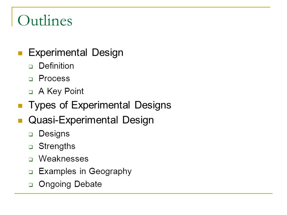 Outlines Experimental Design Types of Experimental Designs
