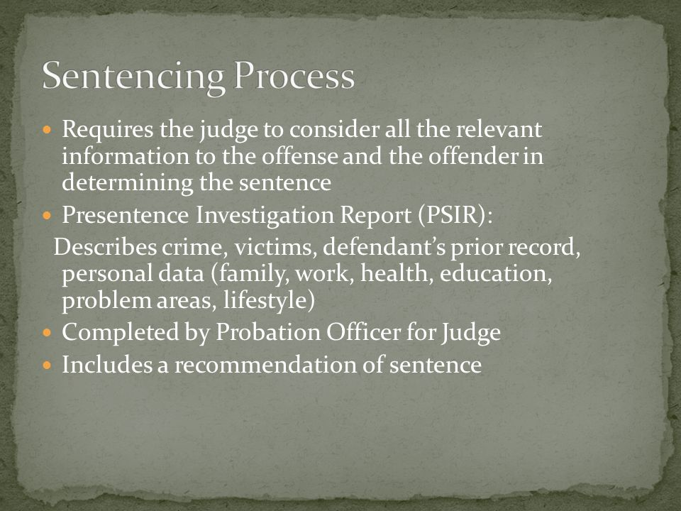 Sentencing Process Requires the judge to consider all the relevant information to the offense and the offender in determining the sentence.