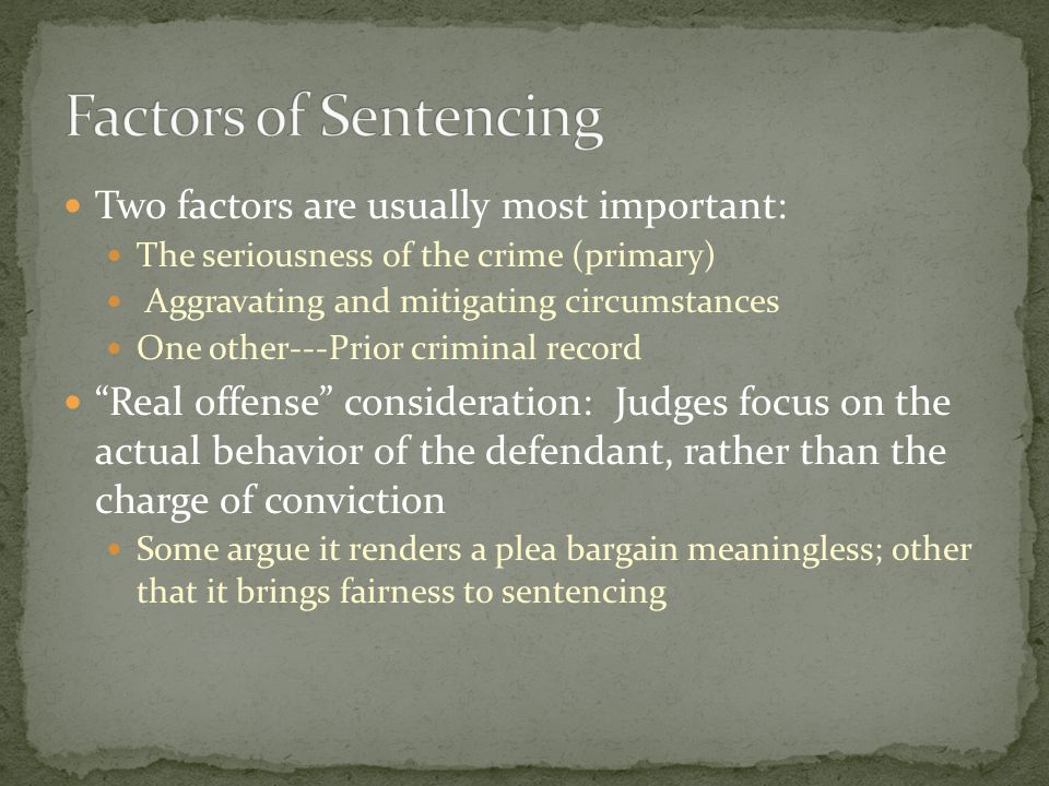 Factors of Sentencing Two factors are usually most important: