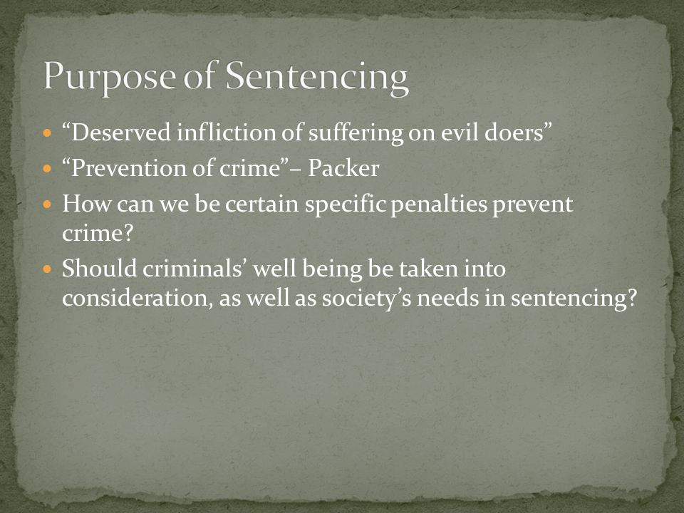 Purpose of Sentencing Deserved infliction of suffering on evil doers