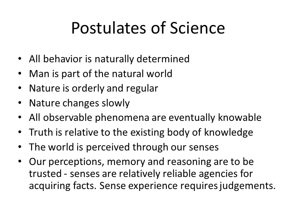 Postulates of Science All behavior is naturally determined