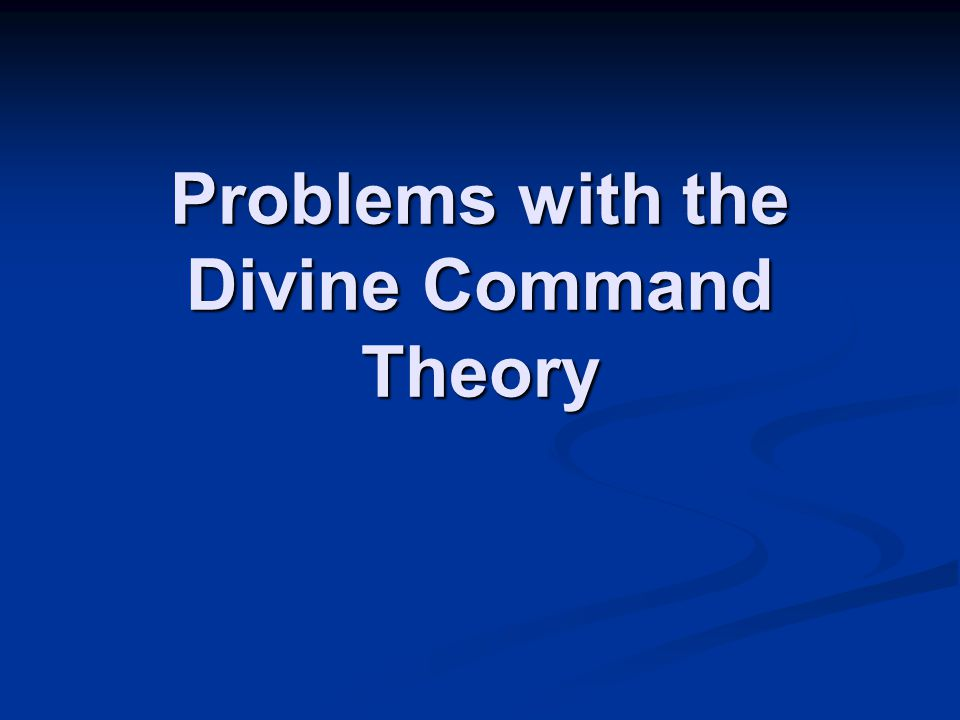 Problems with the Divine Command Theory