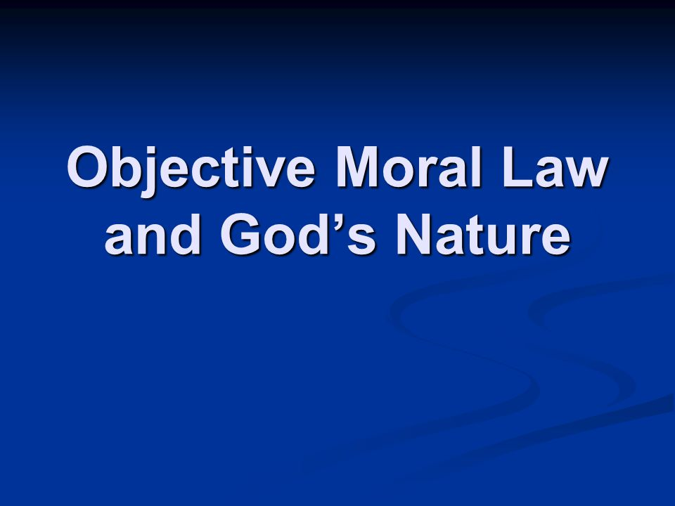 Objective Moral Law and God's Nature