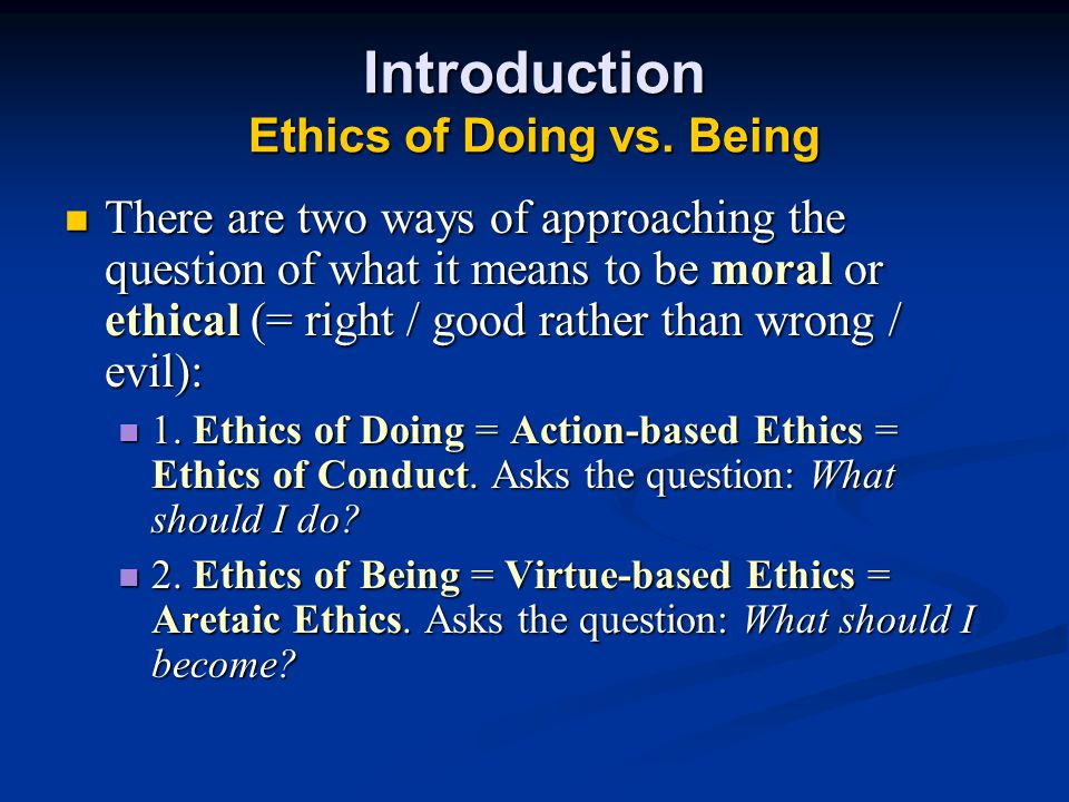 Introduction Ethics of Doing vs. Being