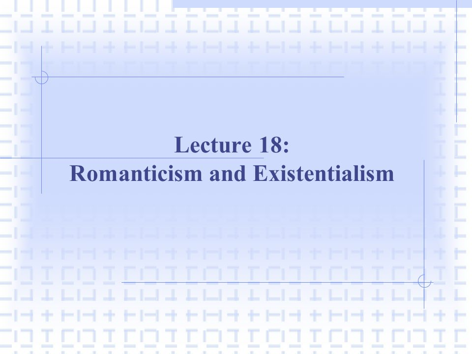 Lecture 18: Romanticism and Existentialism