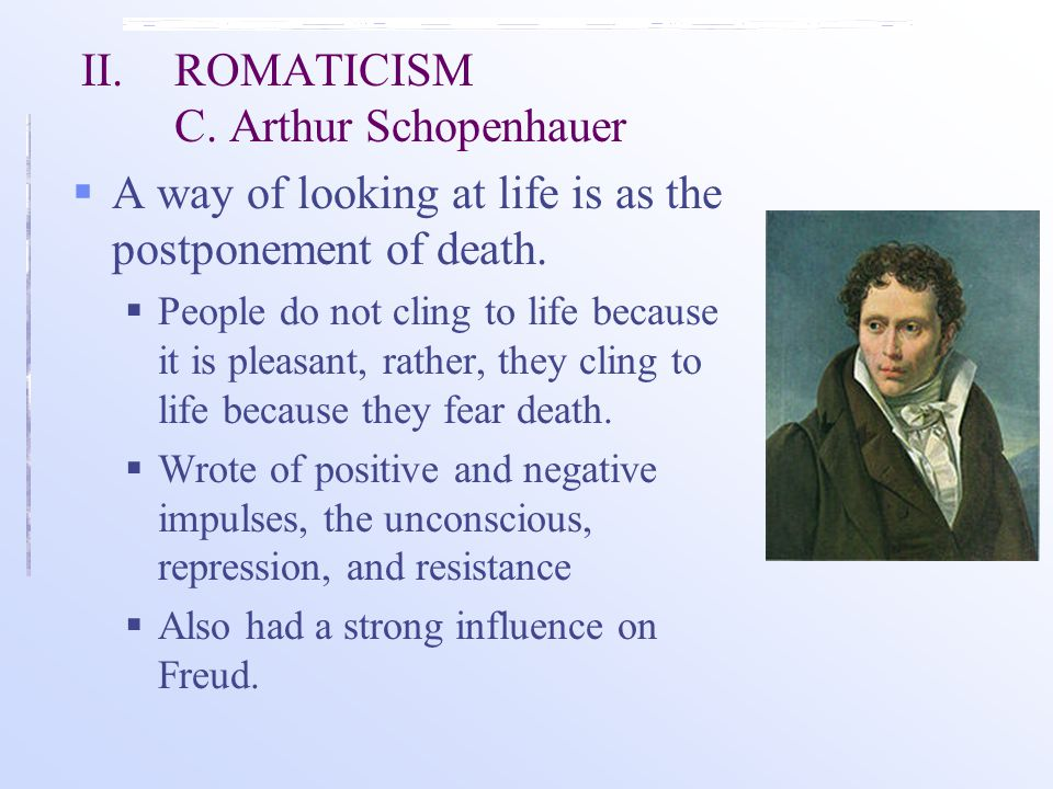 II. ROMATICISM C. Arthur Schopenhauer