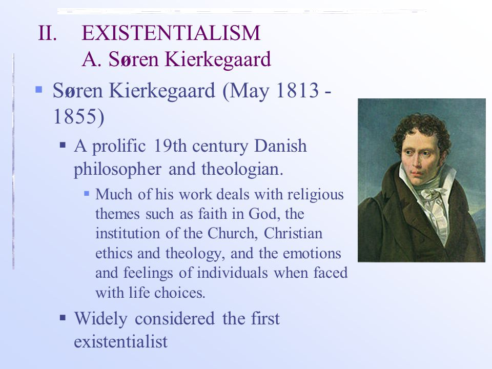 "a review of the type of existentialism presented by soren kierkegaard Existentialism kierkegaar d—2 one is that many of his works are presented under a variety of pseudonyms a literary review"" (1846) by s kierkegaard."