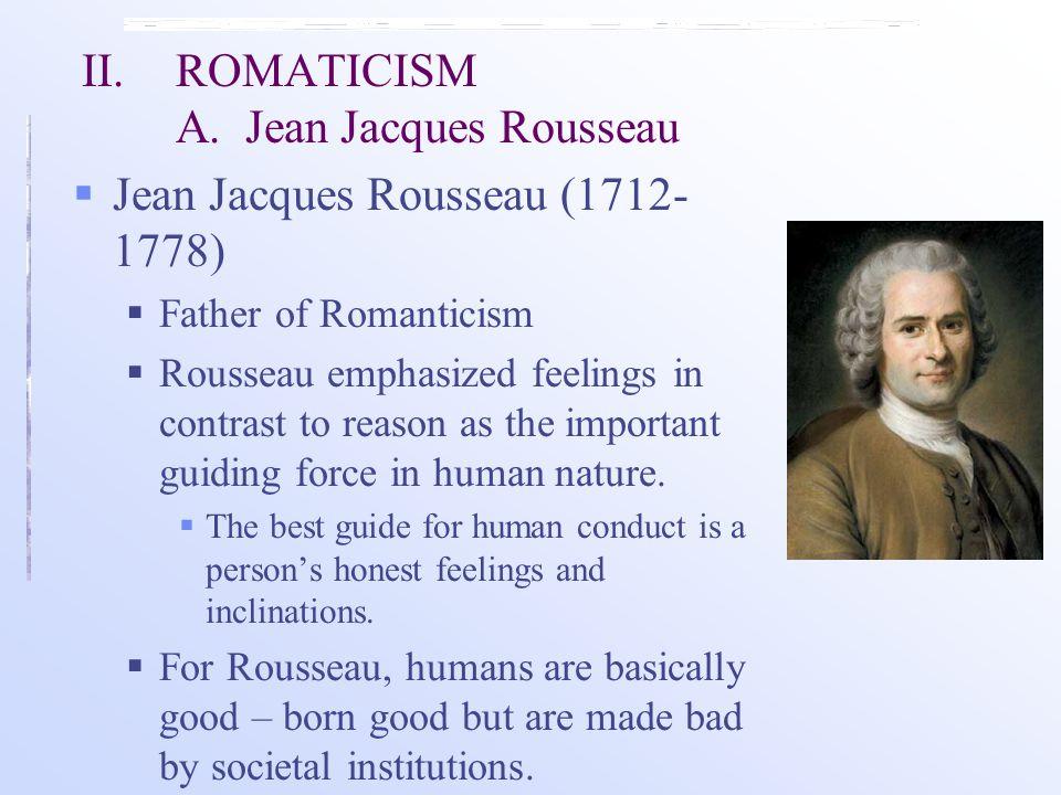 II. ROMATICISM A. Jean Jacques Rousseau