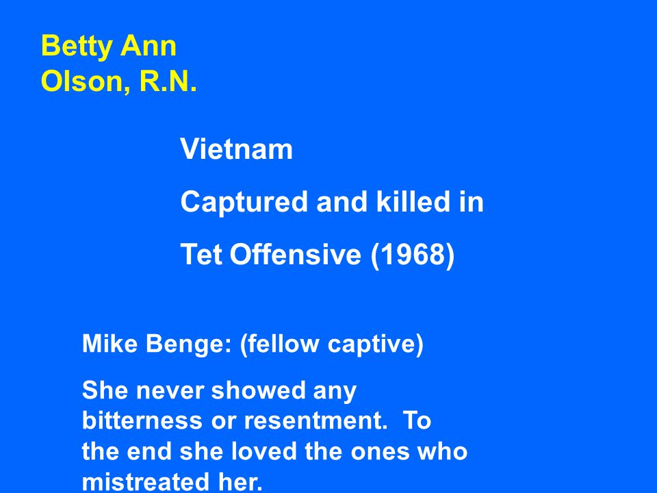 Betty Ann Olson, R.N. Vietnam Captured and killed in
