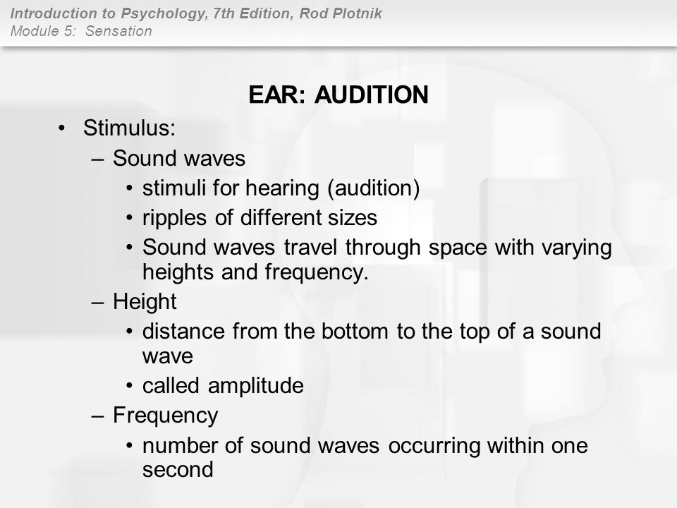 EAR: AUDITION Stimulus: Sound waves stimuli for hearing (audition)