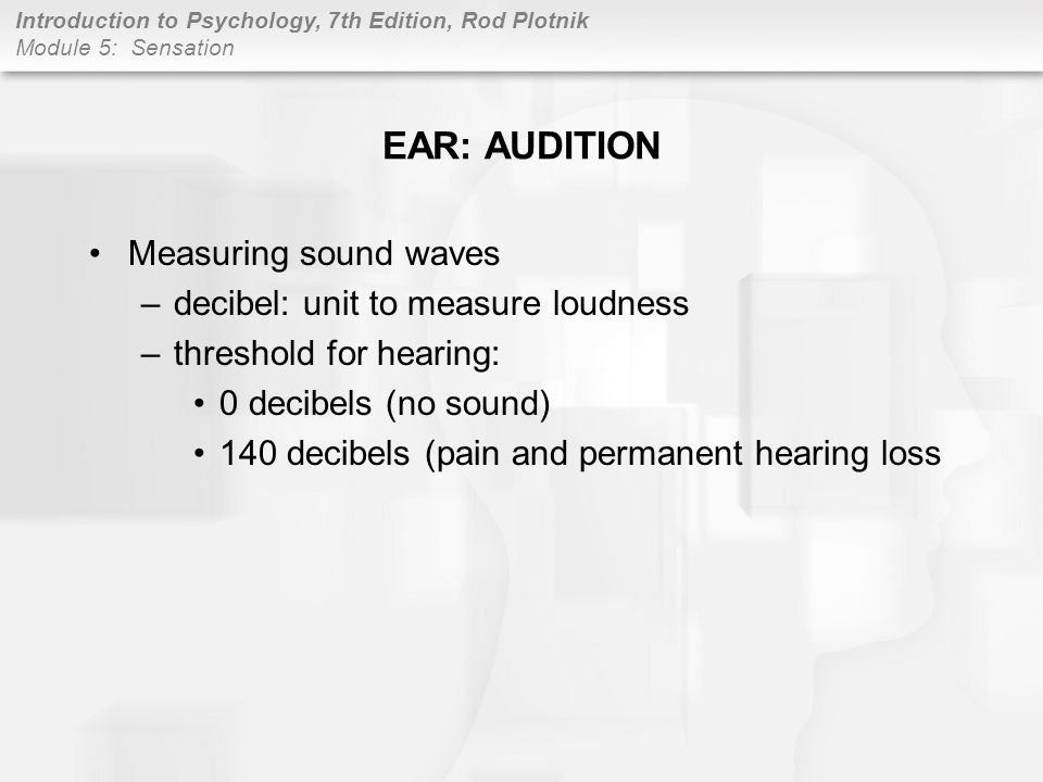 EAR: AUDITION Measuring sound waves decibel: unit to measure loudness