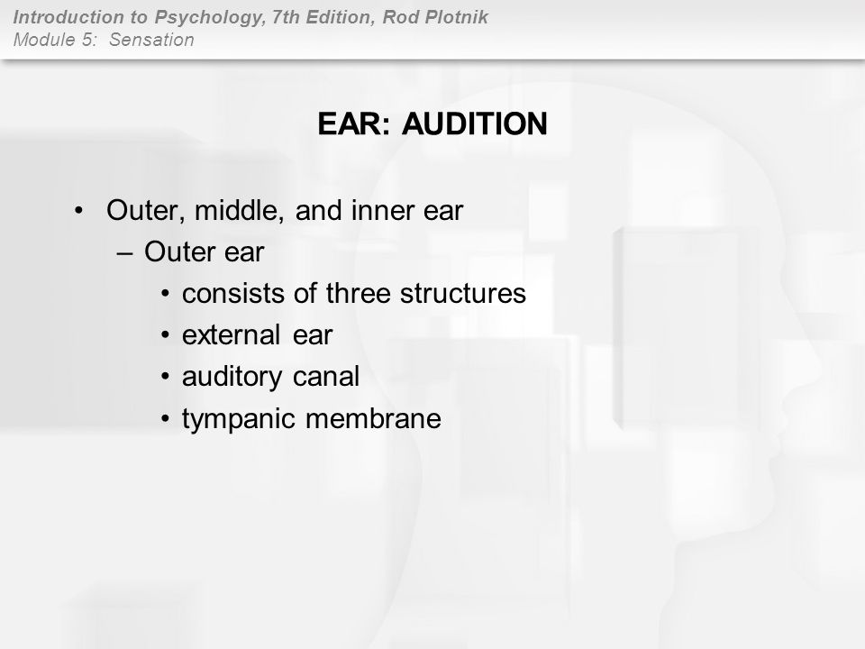 EAR: AUDITION Outer, middle, and inner ear Outer ear