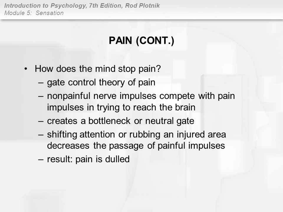 PAIN (CONT.) How does the mind stop pain gate control theory of pain