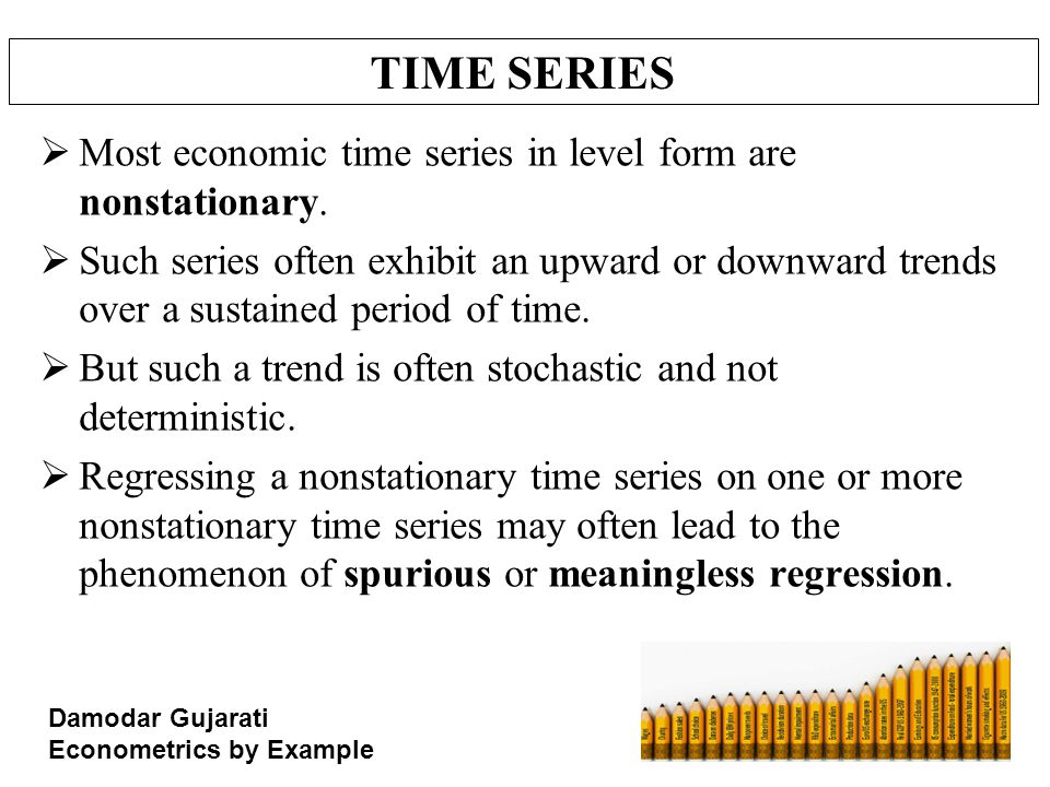 TIME SERIES Most economic time series in level form are nonstationary.