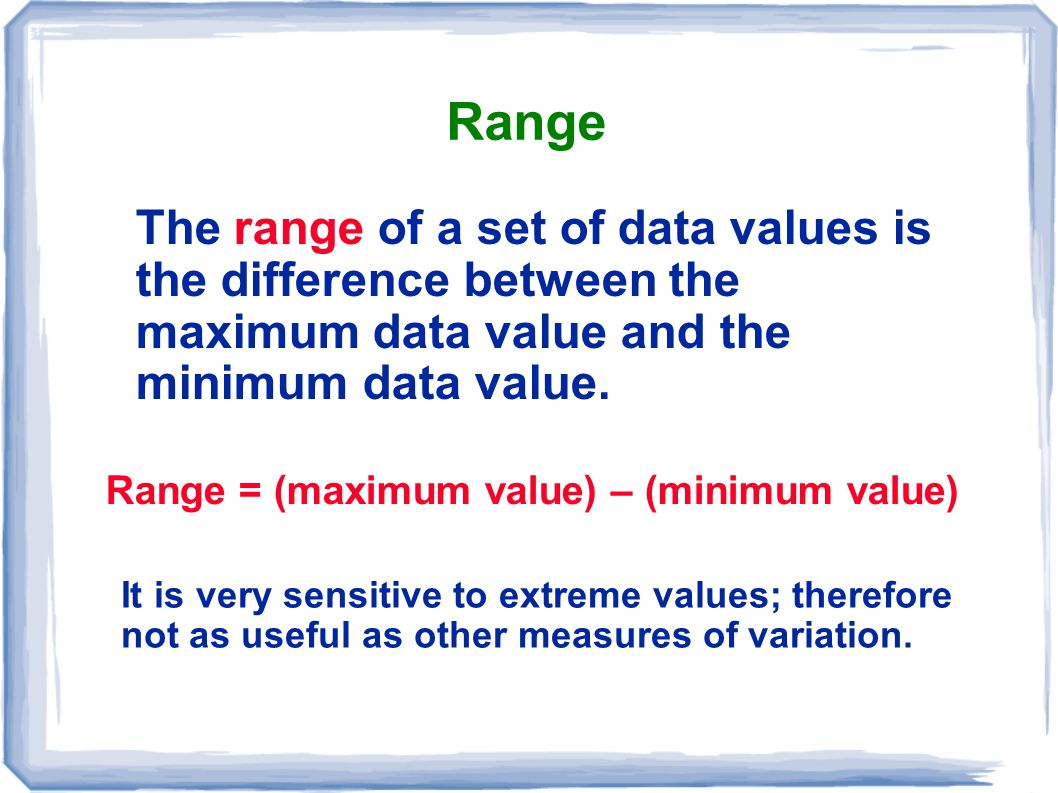 Range The range of a set of data values is the difference between the maximum data value and the minimum data value.