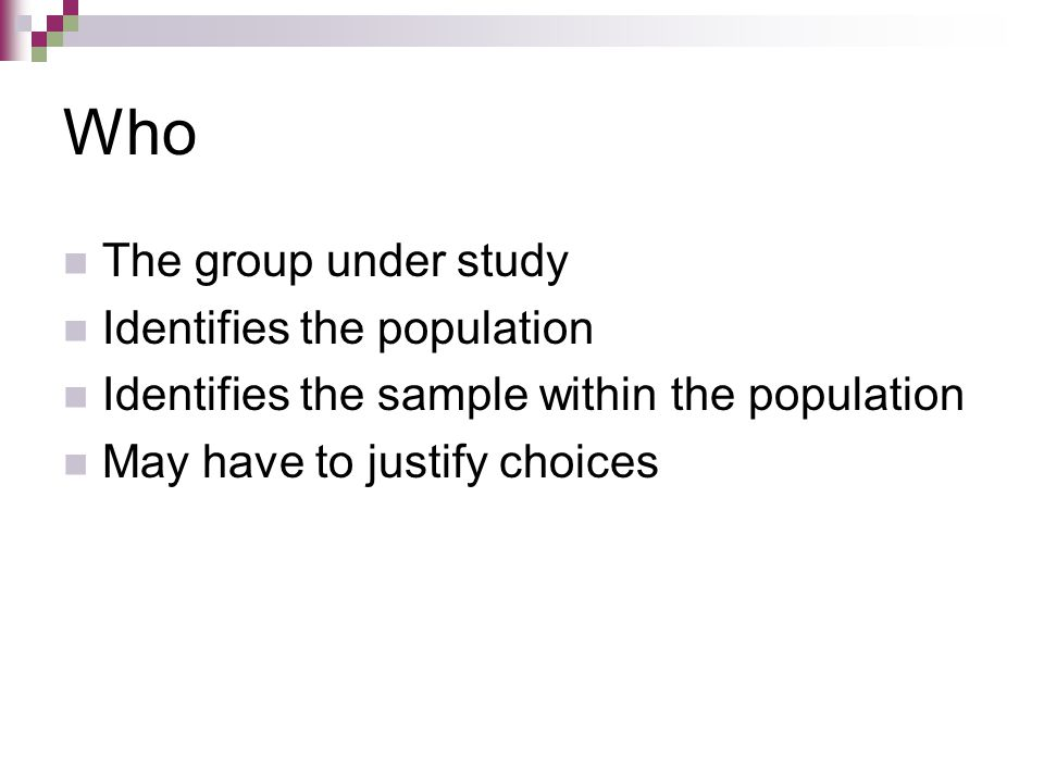 Who The group under study Identifies the population