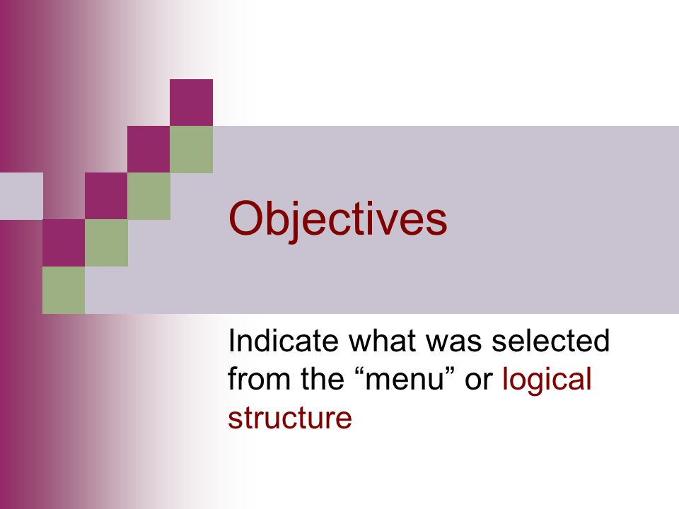 Indicate what was selected from the menu or logical structure