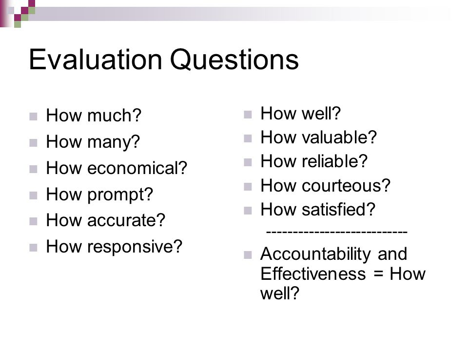 Evaluation Questions How much How many How economical How prompt