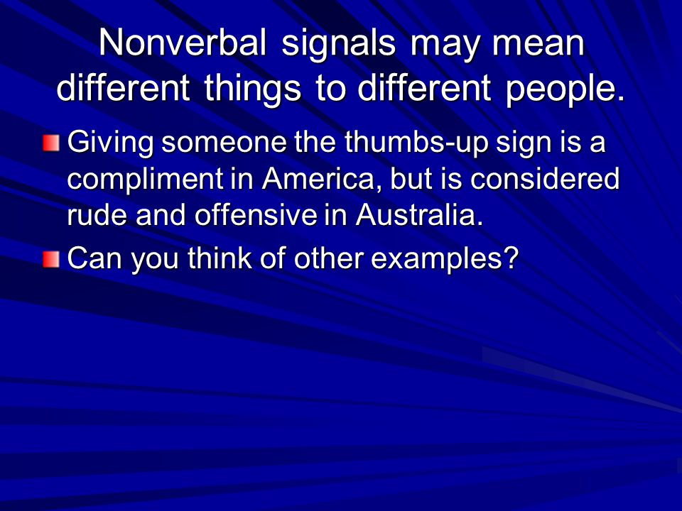 Nonverbal signals may mean different things to different people.