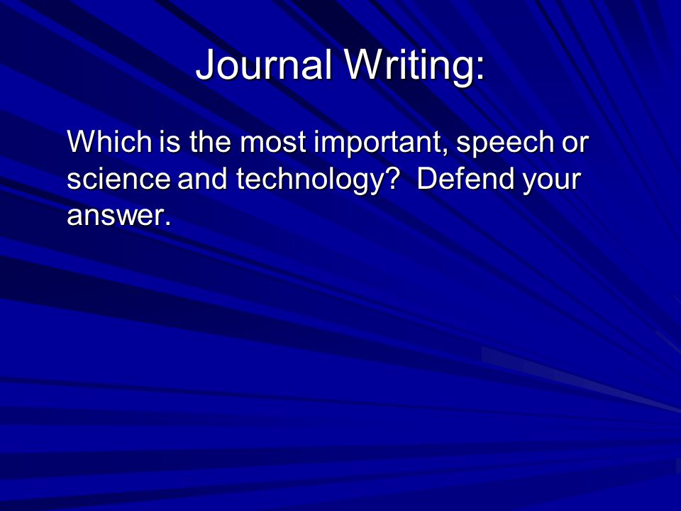 Journal Writing: Which is the most important, speech or science and technology.