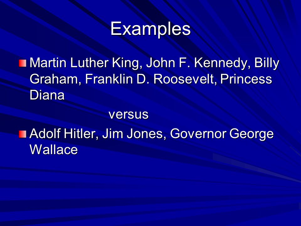 Examples Martin Luther King, John F. Kennedy, Billy Graham, Franklin D. Roosevelt, Princess Diana. versus.