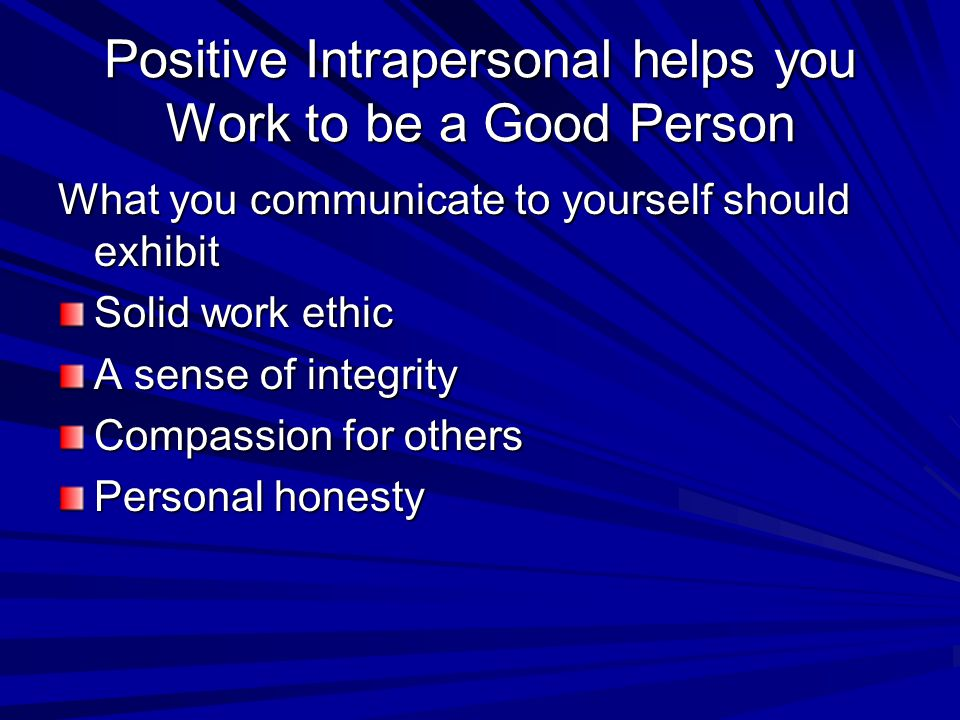 Positive Intrapersonal helps you Work to be a Good Person
