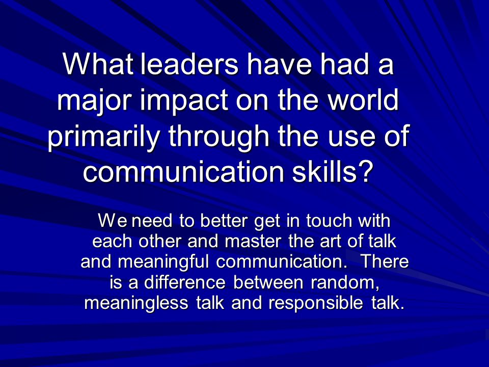 What leaders have had a major impact on the world primarily through the use of communication skills