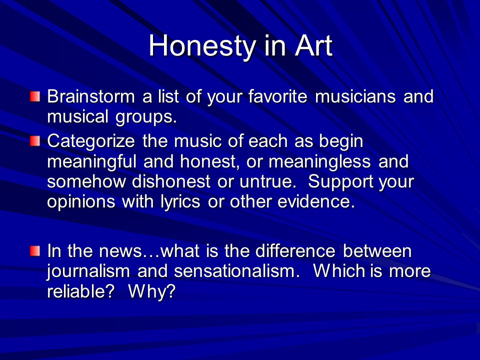 Honesty in Art Brainstorm a list of your favorite musicians and musical groups.