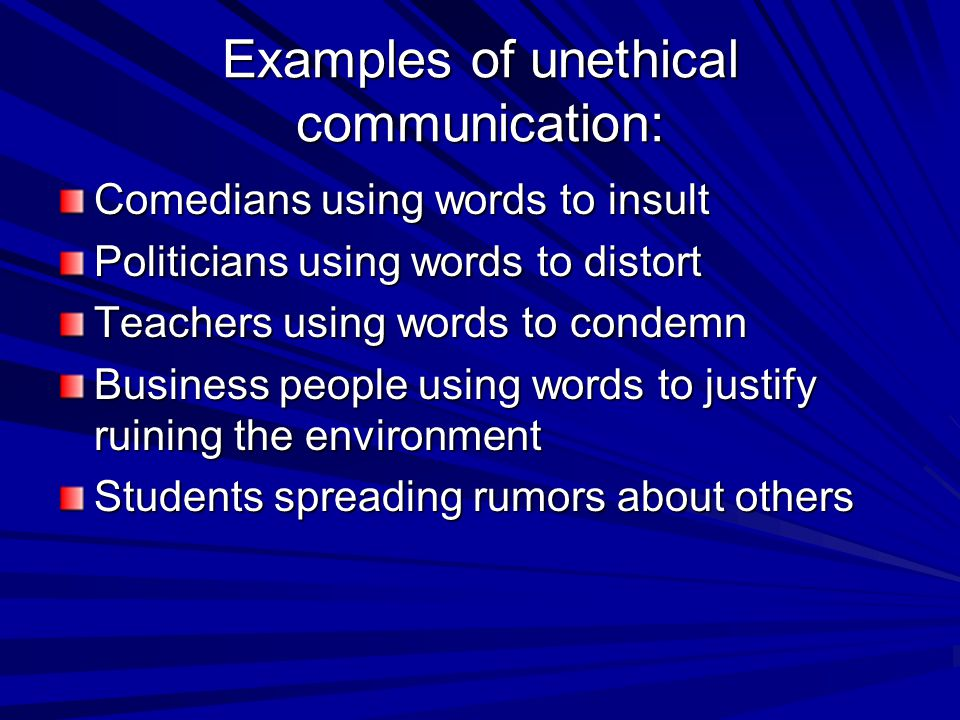 Examples of unethical communication: