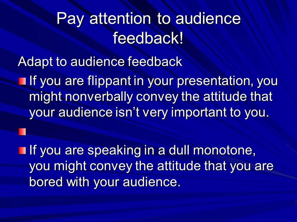 Pay attention to audience feedback!