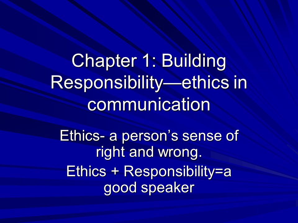 Chapter 1: Building Responsibility—ethics in communication