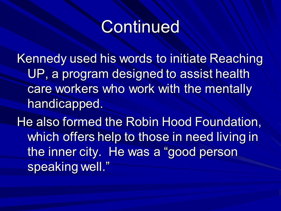 Continued Kennedy used his words to initiate Reaching UP, a program designed to assist health care workers who work with the mentally handicapped.