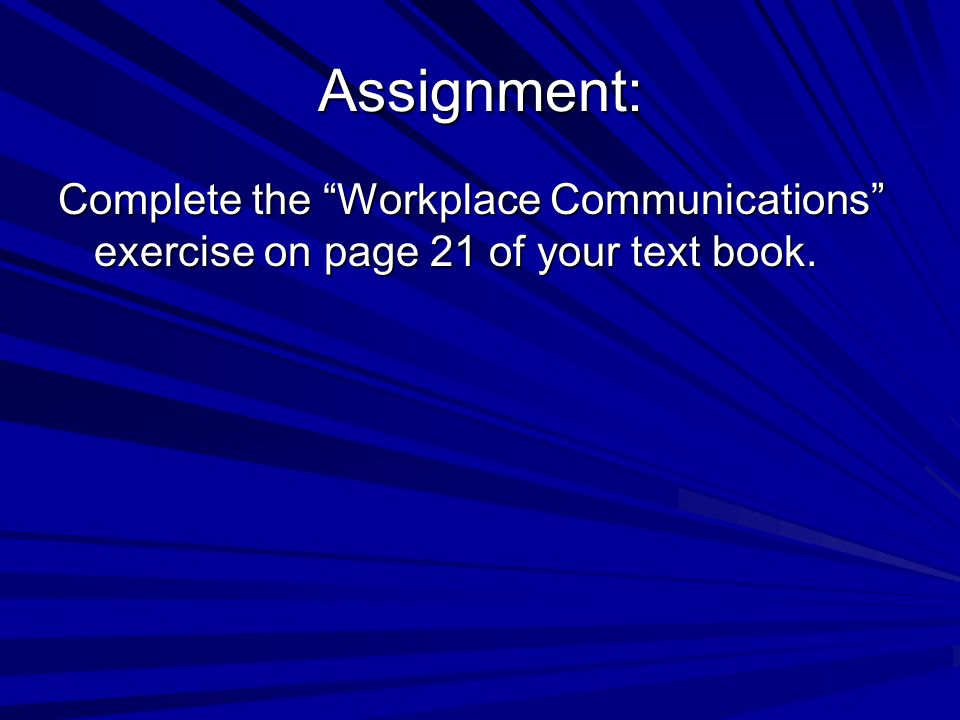 Assignment: Complete the Workplace Communications exercise on page 21 of your text book.