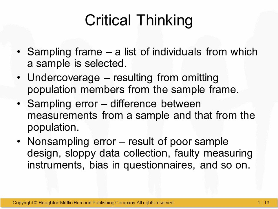 Critical Thinking Sampling frame – a list of individuals from which a sample is selected.